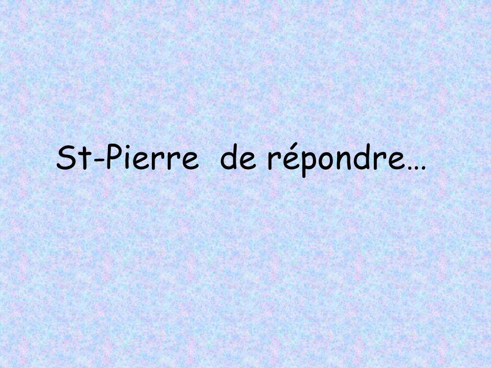 St-Pierre de répondre…