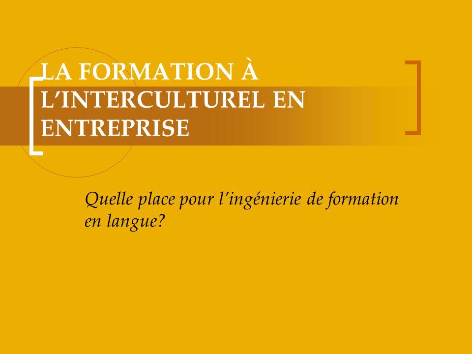 LA FORMATION À LINTERCULTUREL EN ENTREPRISE Quelle place pour lingénierie de formation en langue?