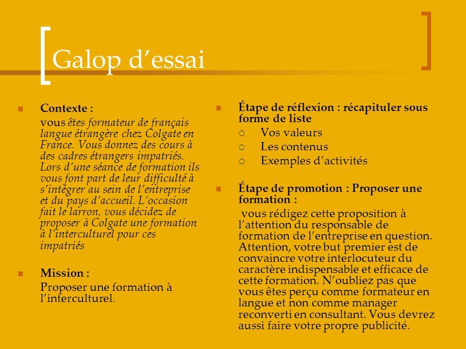Galop dessai Contexte : vous êtes formateur de français langue étrangère chez Colgate en France. Vous donnez des cours à des cadres étrangers impatrié