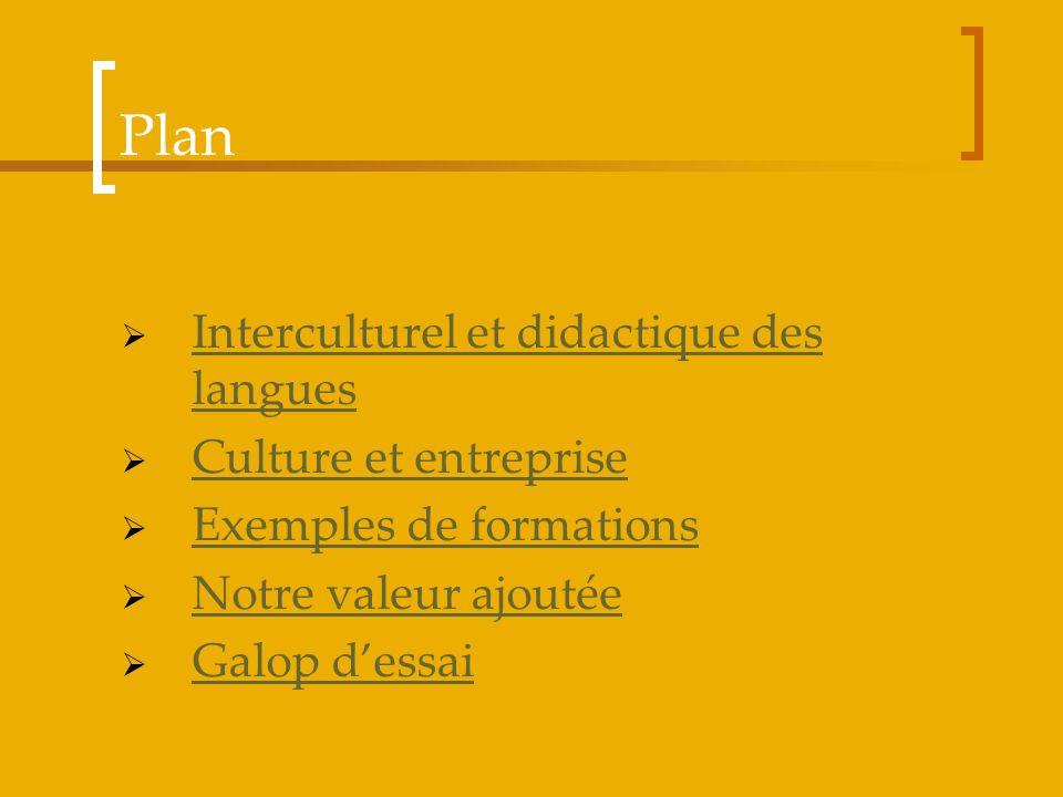 Plan Interculturel et didactique des langues Interculturel et didactique des langues Culture et entreprise Exemples de formations Notre valeur ajoutée