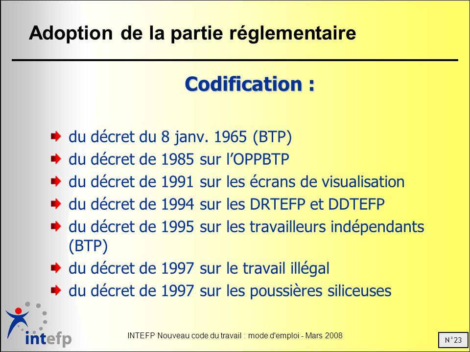 N°23 INTEFP Nouveau code du travail : mode d'emploi - Mars 2008 Adoption de la partie réglementaire Codification : du décret du 8 janv. 1965 (BTP) du