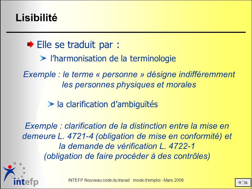 N°36 INTEFP Nouveau code du travail : mode d'emploi - Mars 2008 Lisibilité Elle se traduit par : lharmonisation de la terminologie Exemple : le terme