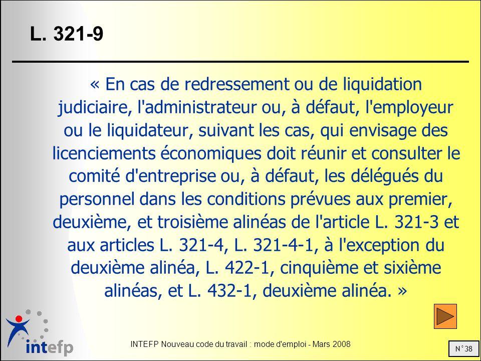 N°38 INTEFP Nouveau code du travail : mode d'emploi - Mars 2008 L. 321-9 « En cas de redressement ou de liquidation judiciaire, l'administrateur ou, à
