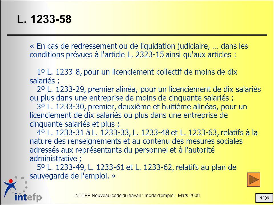 N°39 INTEFP Nouveau code du travail : mode d'emploi - Mars 2008 L. 1233-58 « En cas de redressement ou de liquidation judiciaire, … dans les condition