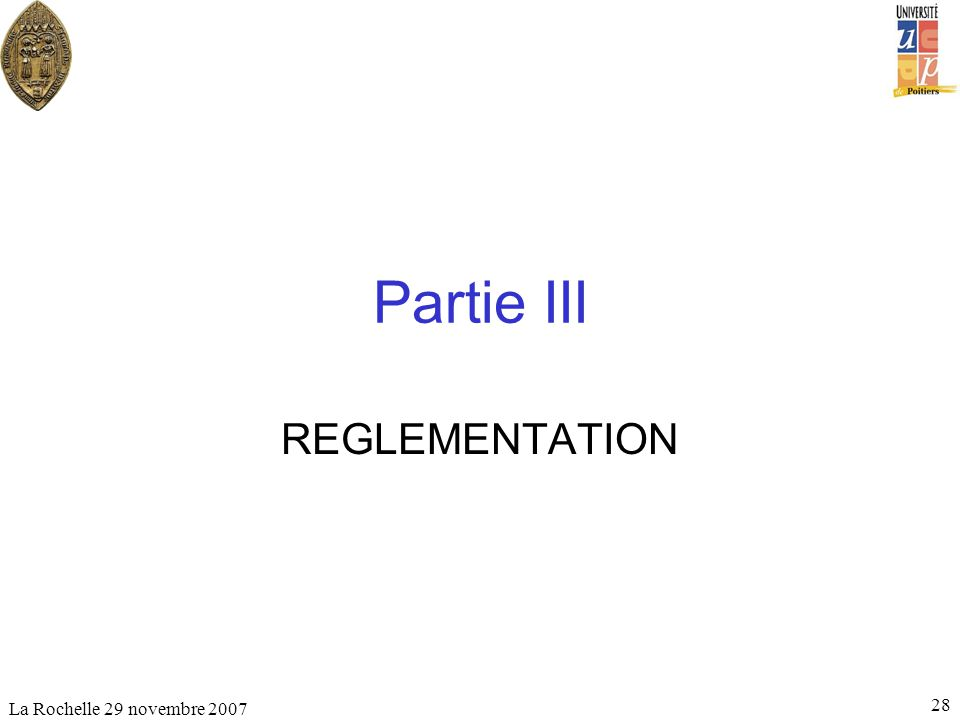 La Rochelle 29 novembre 2007 28 Partie III REGLEMENTATION