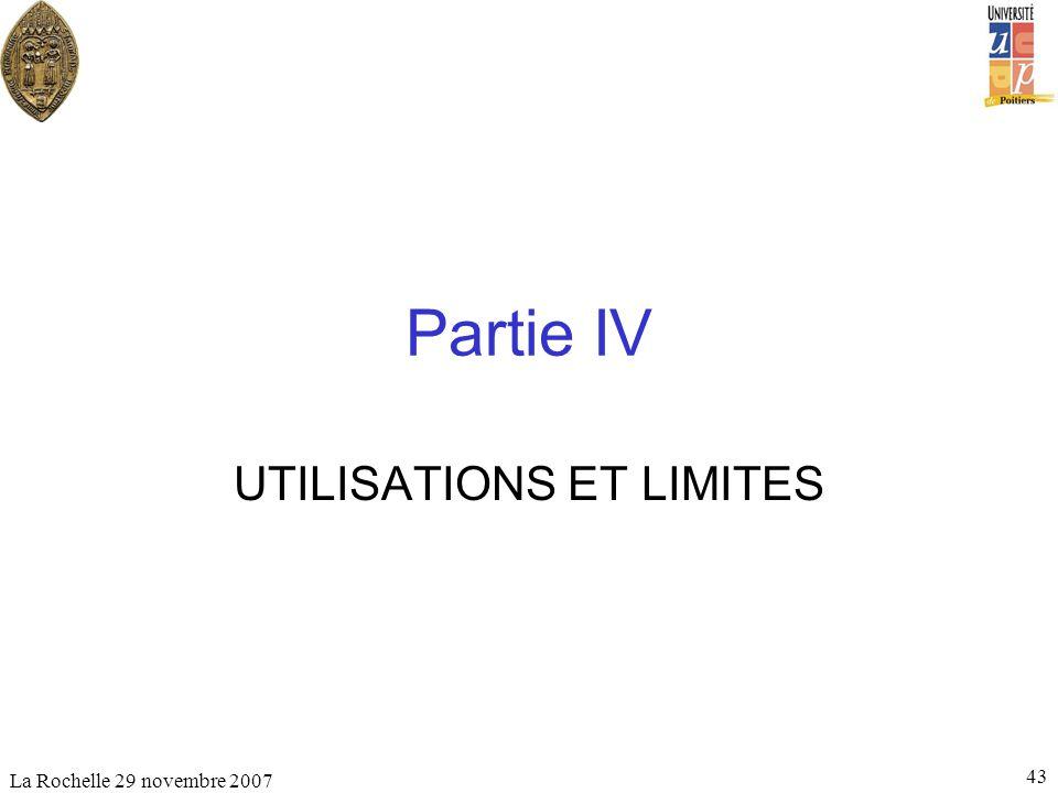 La Rochelle 29 novembre 2007 43 Partie IV UTILISATIONS ET LIMITES