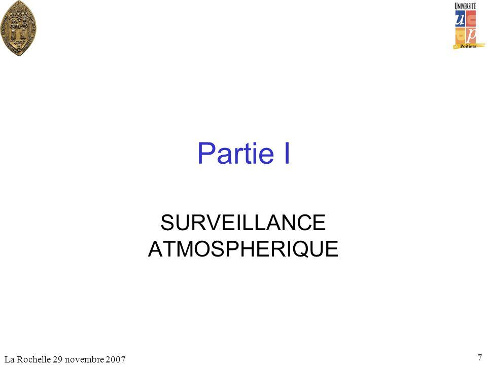 La Rochelle 29 novembre 2007 7 Partie I SURVEILLANCE ATMOSPHERIQUE
