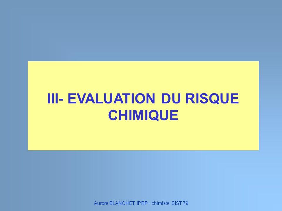 III- EVALUATION DU RISQUE CHIMIQUE Aurore BLANCHET, IPRP - chimiste, SIST 79