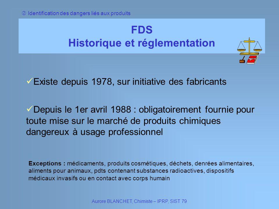 FDS Historique et réglementation Aurore BLANCHET, Chimiste – IPRP, SIST 79 Identification des dangers liés aux produits Existe depuis 1978, sur initia
