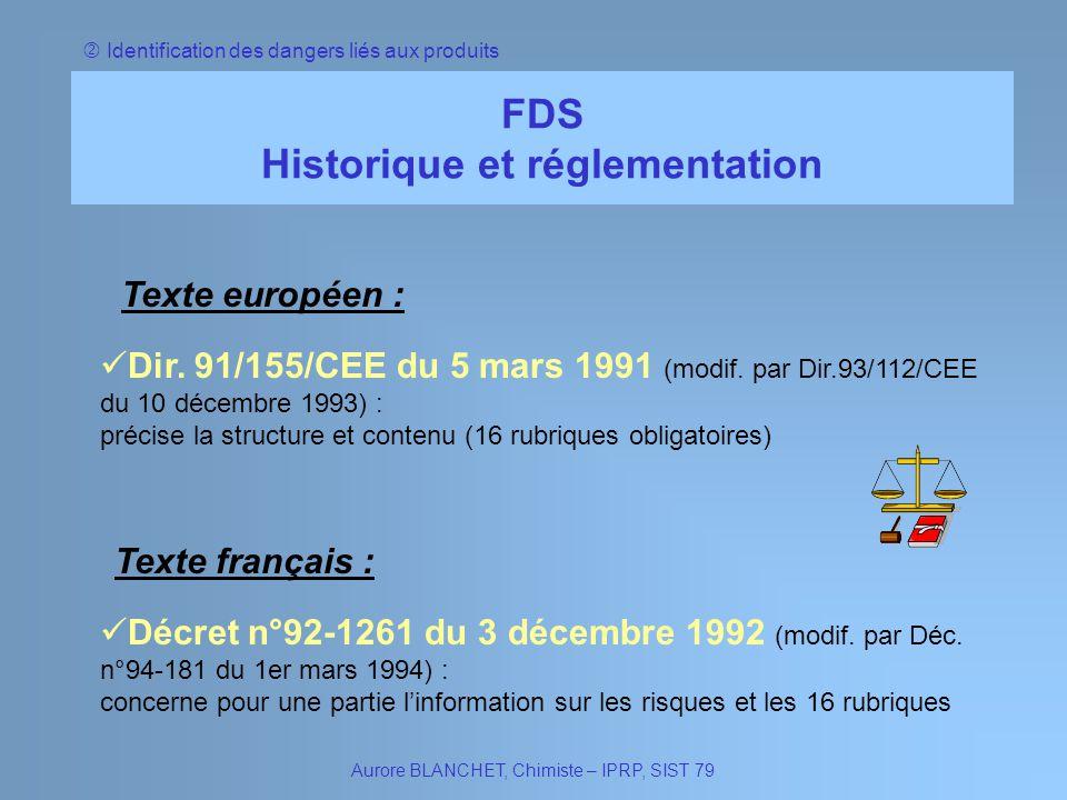 FDS Historique et réglementation Aurore BLANCHET, Chimiste – IPRP, SIST 79 Identification des dangers liés aux produits Texte européen : Dir. 91/155/C