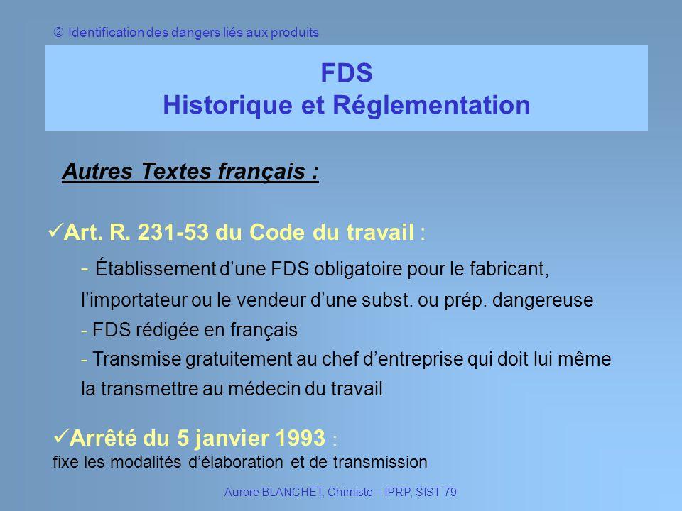 FDS Historique et Réglementation Aurore BLANCHET, Chimiste – IPRP, SIST 79 Identification des dangers liés aux produits Autres Textes français : Art.