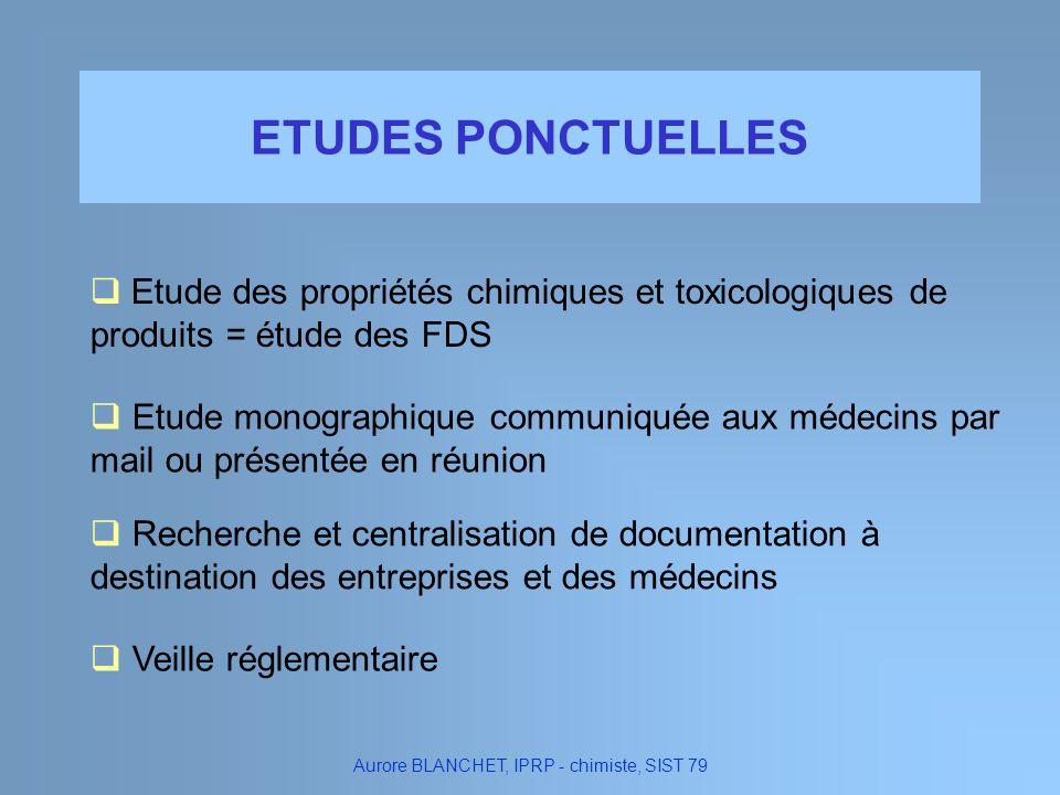 Etude des propriétés chimiques et toxicologiques de produits = étude des FDS Etude monographique communiquée aux médecins par mail ou présentée en réu