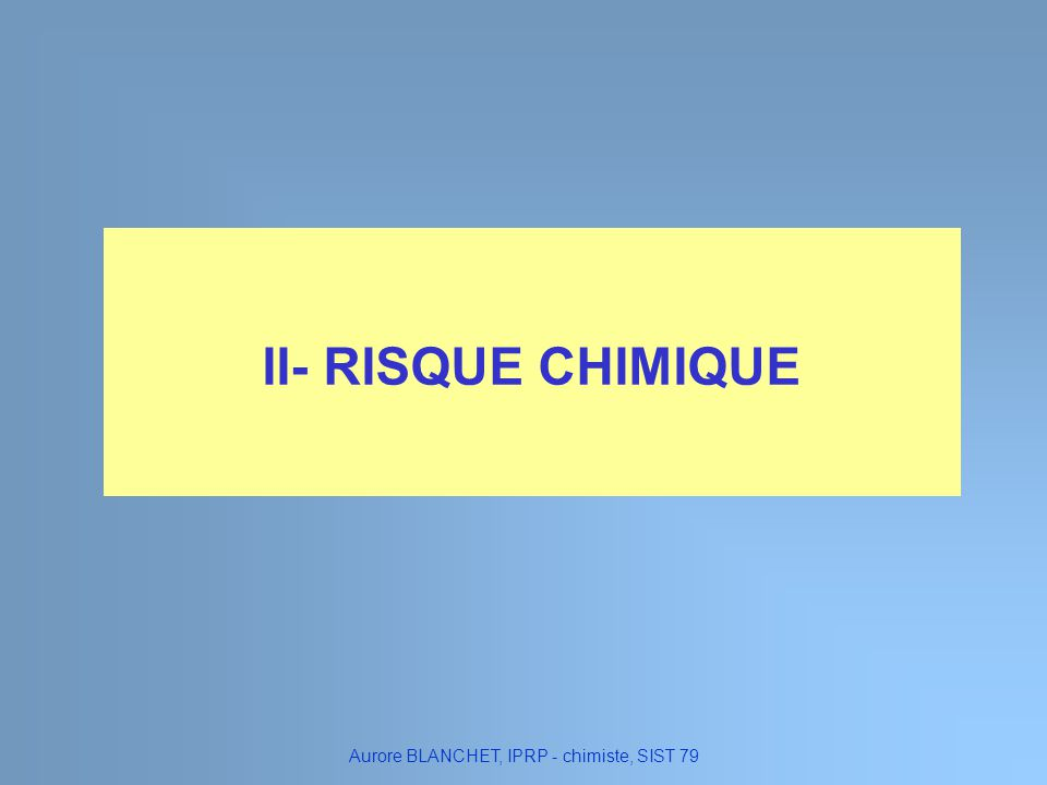 II- RISQUE CHIMIQUE Aurore BLANCHET, IPRP - chimiste, SIST 79