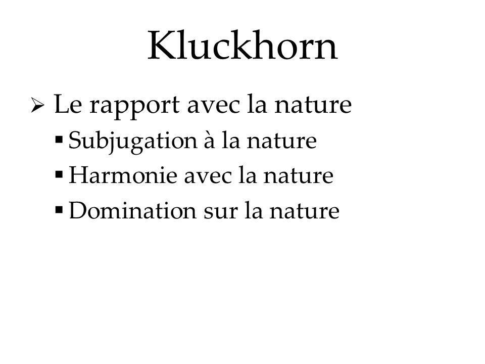Kluckhorn Le rapport avec la nature Subjugation à la nature Harmonie avec la nature Domination sur la nature