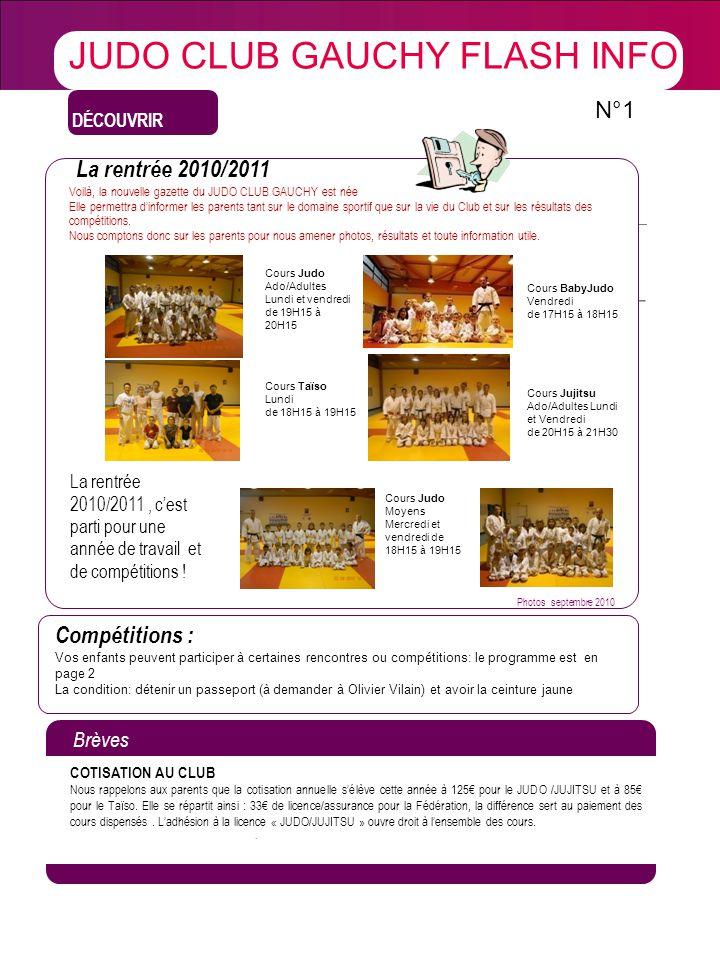 DÉCOUVRIR La rentrée 2010/2011 Voilà, la nouvelle gazette du JUDO CLUB GAUCHY est née Elle permettra dinformer les parents tant sur le domaine sportif que sur la vie du Club et sur les résultats des compétitions.