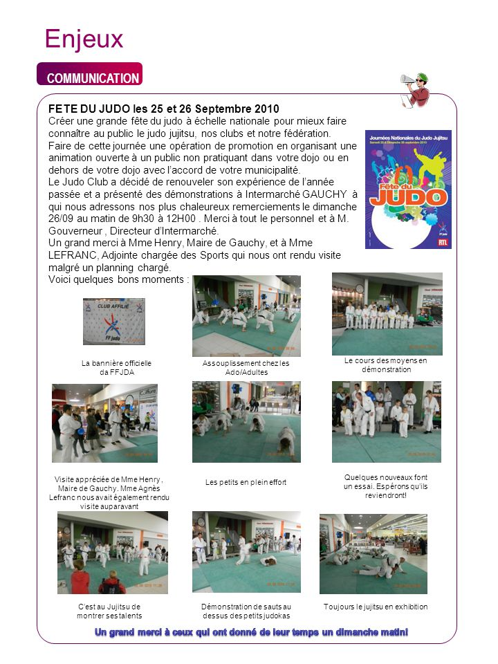 COMMUNICATION Indicateur Enjeux FETE DU JUDO les 25 et 26 Septembre 2010 Créer une grande fête du judo à échelle nationale pour mieux faire connaître au public le judo jujitsu, nos clubs et notre fédération.