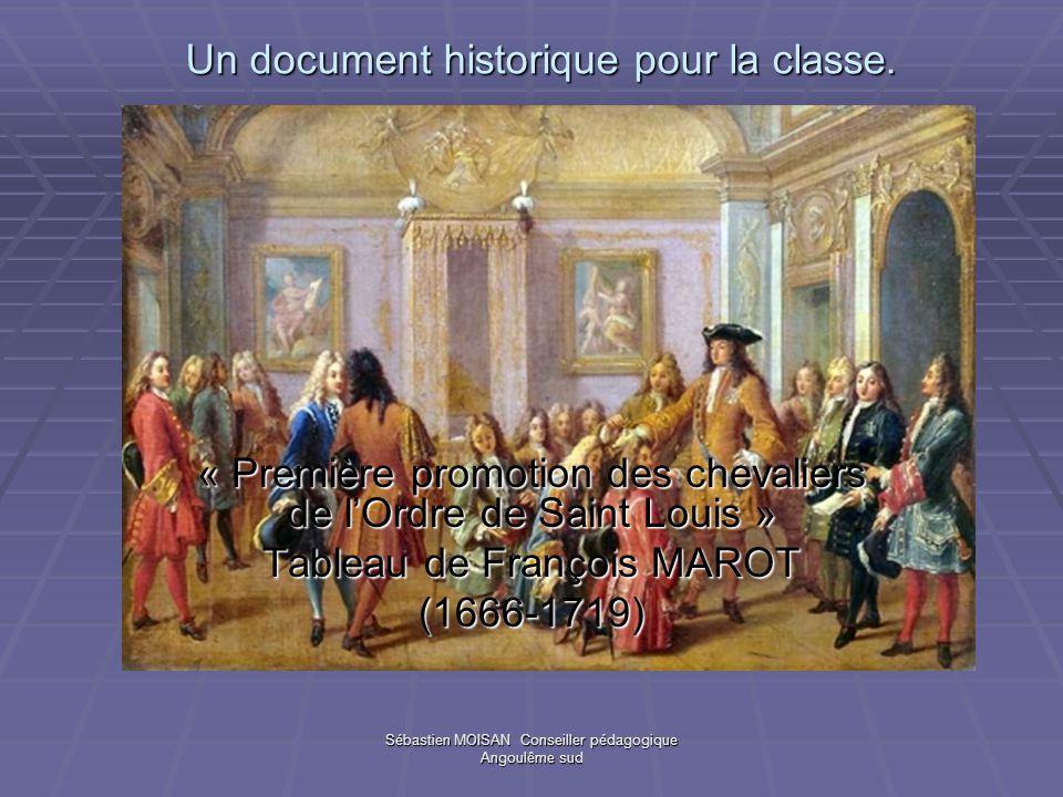 Sébastien MOISAN Conseiller pédagogique Angoulême sud Un document historique pour la classe. « Première promotion des chevaliers de lOrdre de Saint Lo