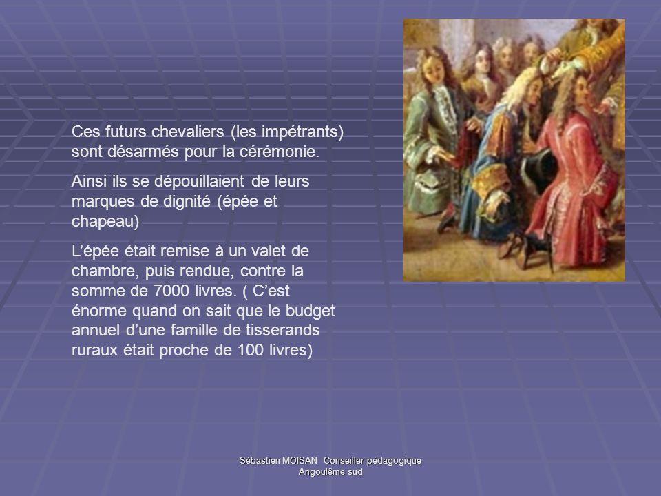 Sébastien MOISAN Conseiller pédagogique Angoulême sud Ces futurs chevaliers (les impétrants) sont désarmés pour la cérémonie. Ainsi ils se dépouillaie