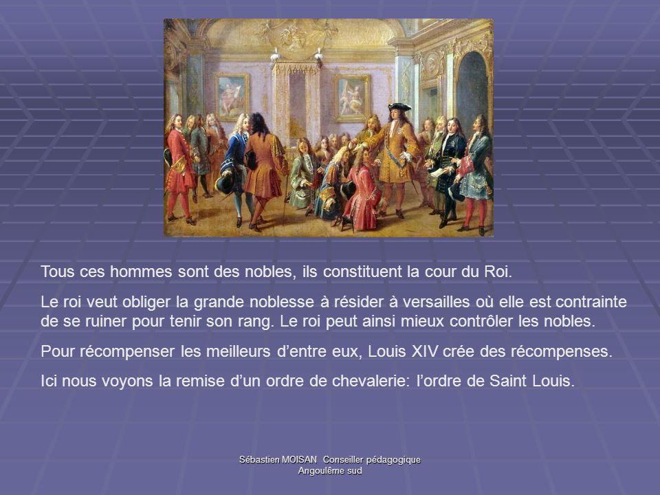 Sébastien MOISAN Conseiller pédagogique Angoulême sud Tous ces hommes sont des nobles, ils constituent la cour du Roi. Le roi veut obliger la grande n