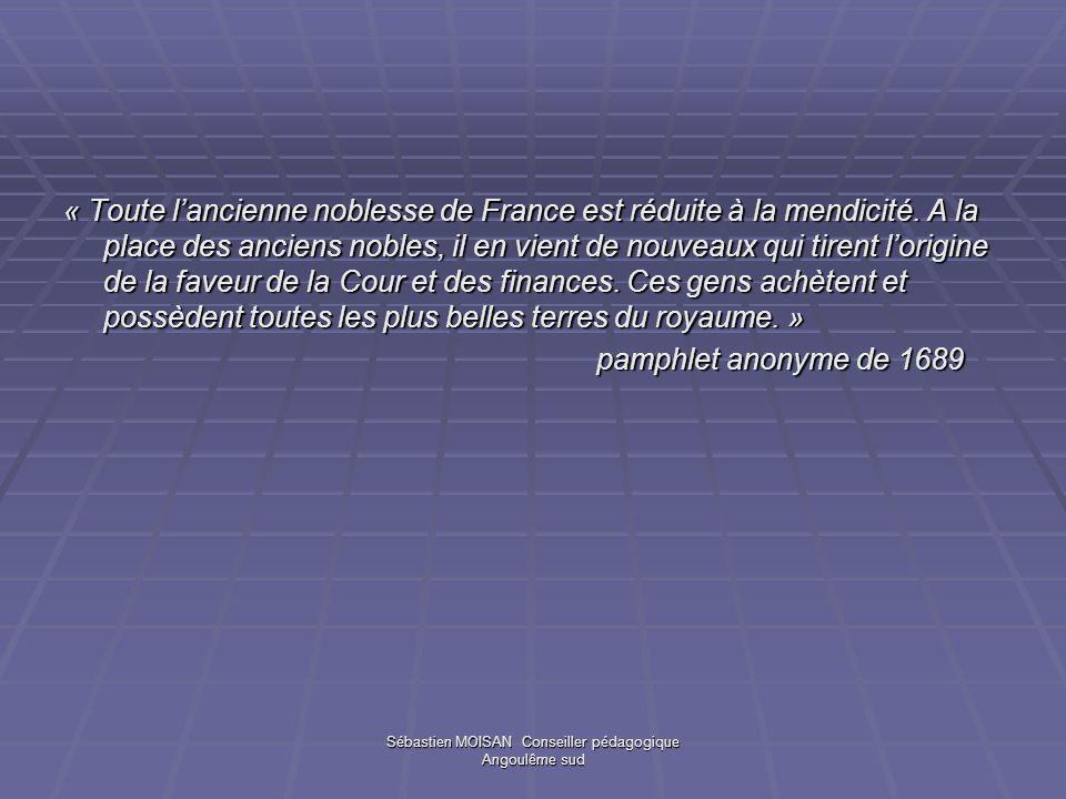 Sébastien MOISAN Conseiller pédagogique Angoulême sud « Toute lancienne noblesse de France est réduite à la mendicité. A la place des anciens nobles,