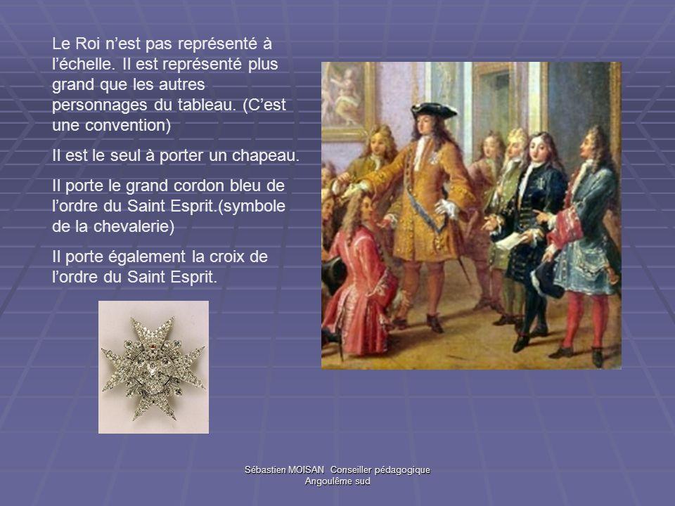 Sébastien MOISAN Conseiller pédagogique Angoulême sud Le Roi nest pas représenté à léchelle. Il est représenté plus grand que les autres personnages d