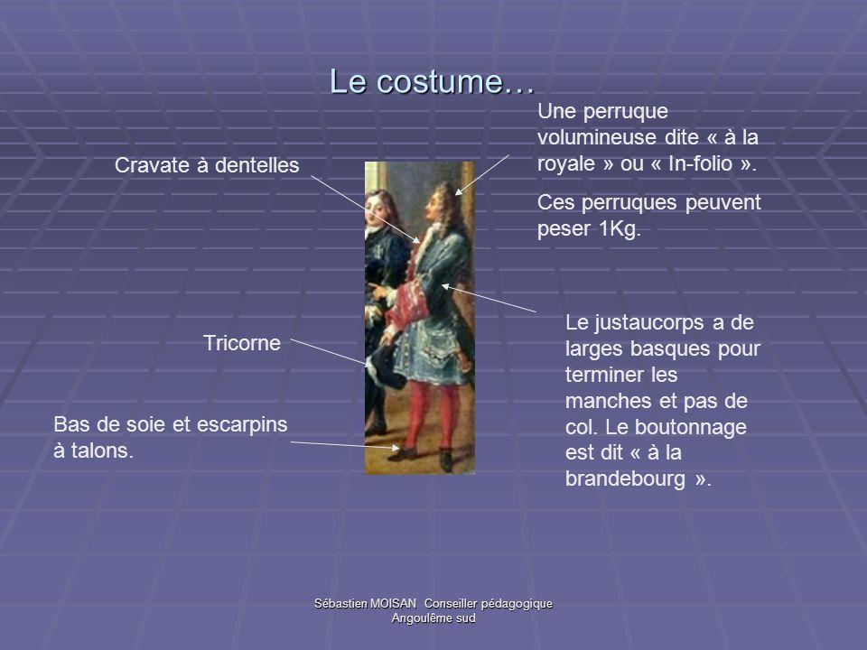 Sébastien MOISAN Conseiller pédagogique Angoulême sud Le costume… Une perruque volumineuse dite « à la royale » ou « In-folio ». Ces perruques peuvent