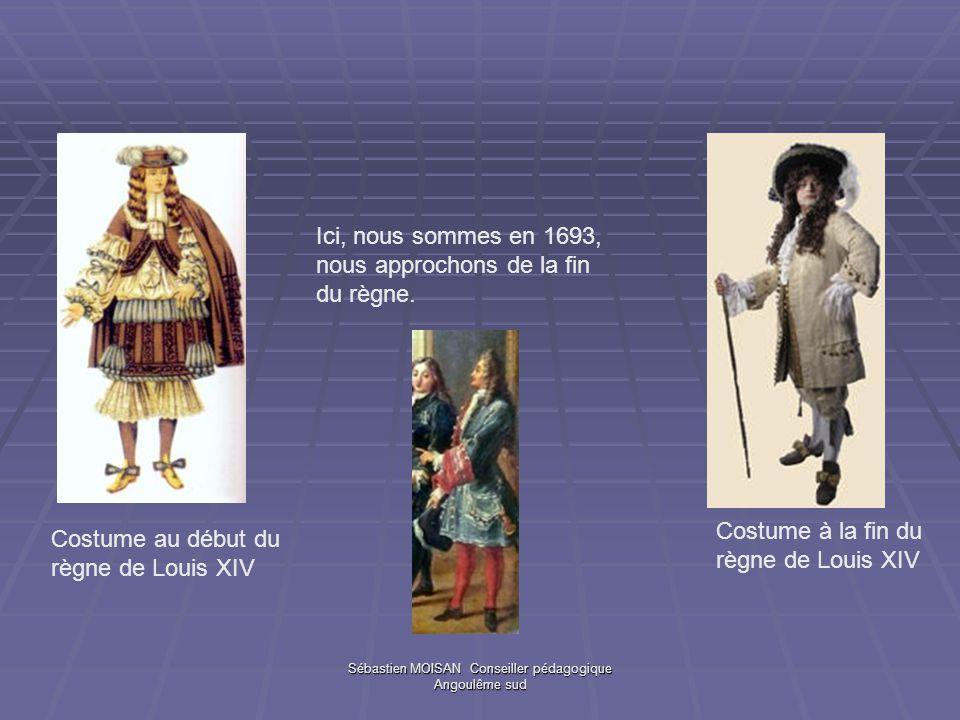 Sébastien MOISAN Conseiller pédagogique Angoulême sud Costume au début du règne de Louis XIV Costume à la fin du règne de Louis XIV Ici, nous sommes e