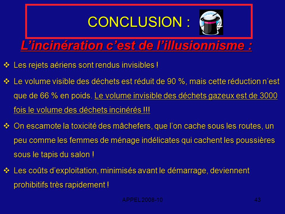 APPEL 2008-1043 CONCLUSION : Lincinération cest de lillusionnisme : Lincinération cest de lillusionnisme : Les rejets aériens sont rendus invisibles .