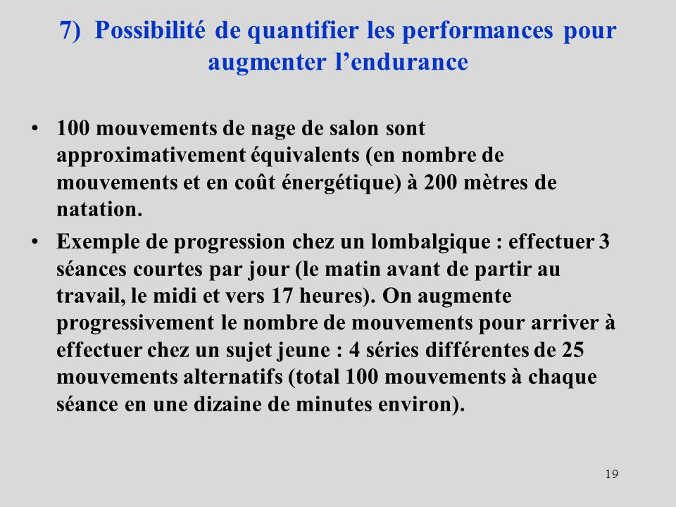 7) Possibilité de quantifier les performances pour augmenter lendurance 100 mouvements de nage de salon sont approximativement équivalents (en nombre