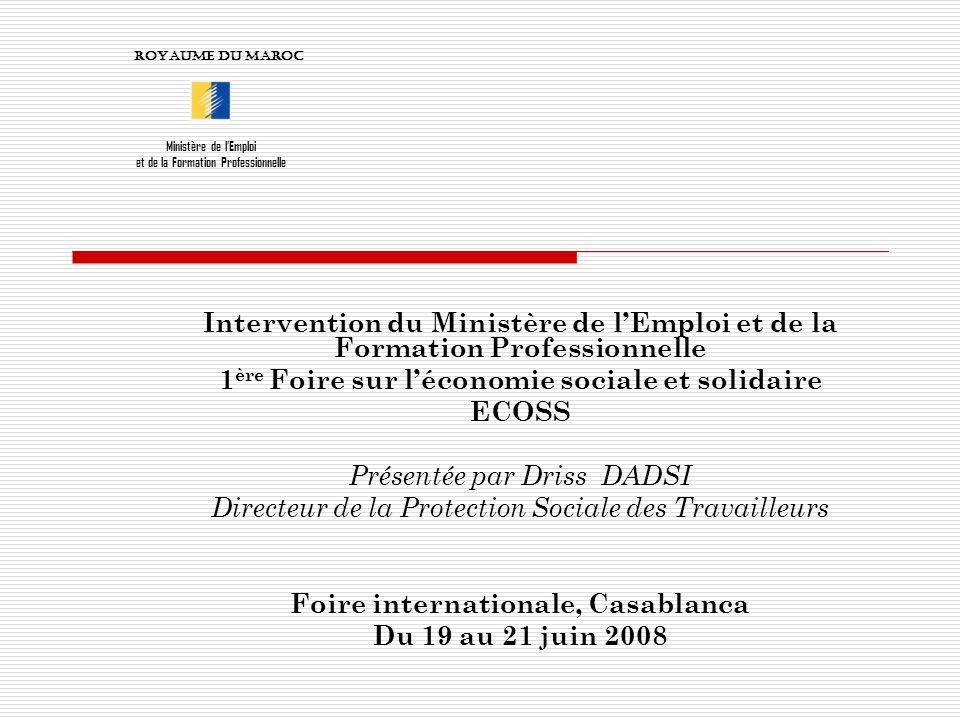 Intervention du Ministère de lEmploi et de la Formation Professionnelle 1 ère Foire sur léconomie sociale et solidaire ECOSS Présentée par Driss DADSI