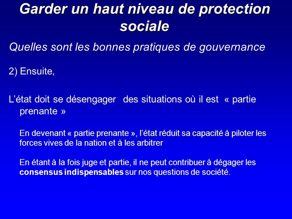 Garder un haut niveau de protection sociale 2) Ensuite, Létat doit se désengager des situations où il est « partie prenante » En devenant « partie pre