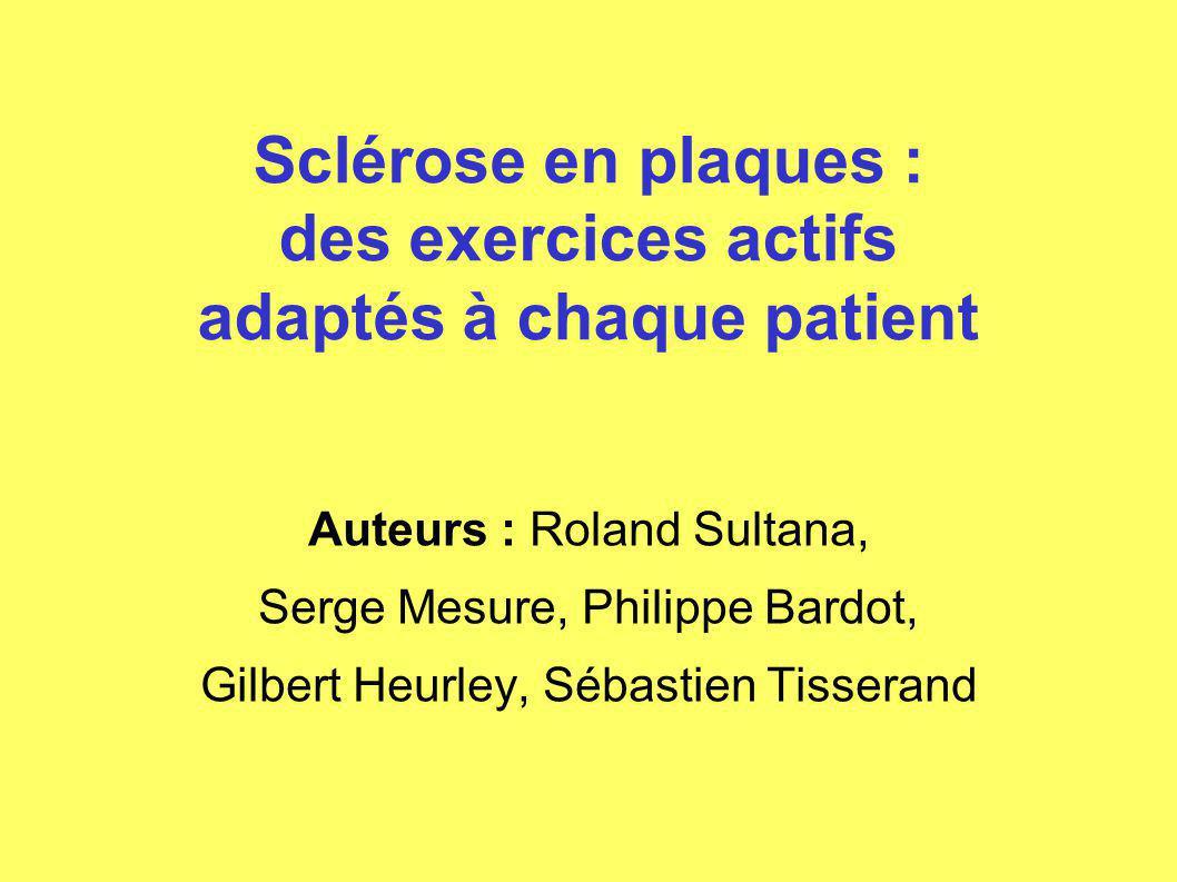 Sclérose en plaques : des exercices actifs adaptés à chaque patient Auteurs : Roland Sultana, Serge Mesure, Philippe Bardot, Gilbert Heurley, Sébastie