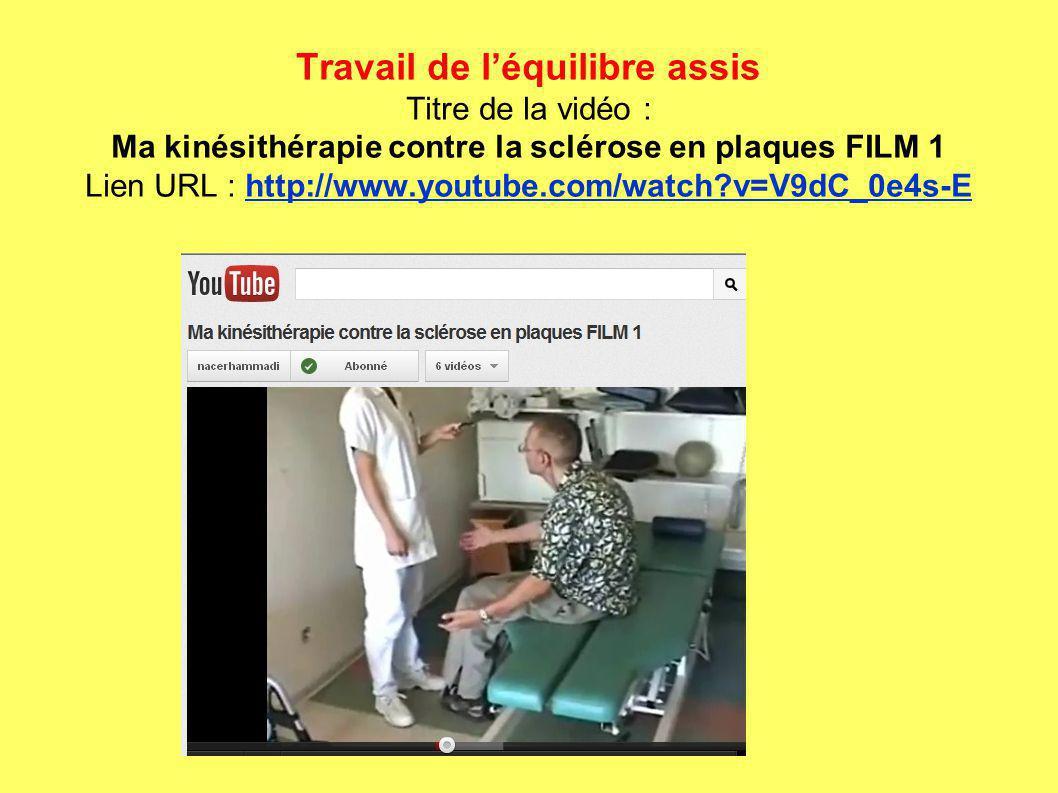 Travail de léquilibre assis Titre de la vidéo : Ma kinésithérapie contre la sclérose en plaques FILM 1 Lien URL : http://www.youtube.com/watch?v=V9dC_