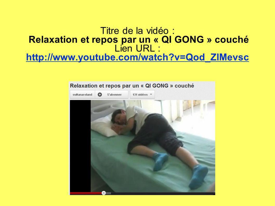 Titre de la vidéo : Relaxation et repos par un « QI GONG » couché Lien URL : http://www.youtube.com/watch?v=Qod_ZlMevsc
