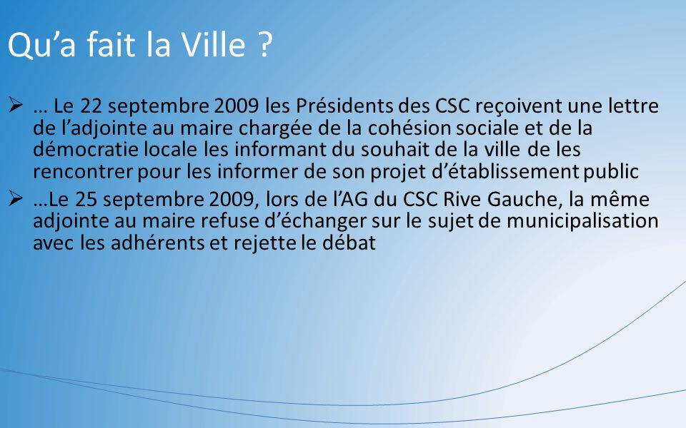 Qua fait la Ville ? … Le 22 septembre 2009 les Présidents des CSC reçoivent une lettre de ladjointe au maire chargée de la cohésion sociale et de la d