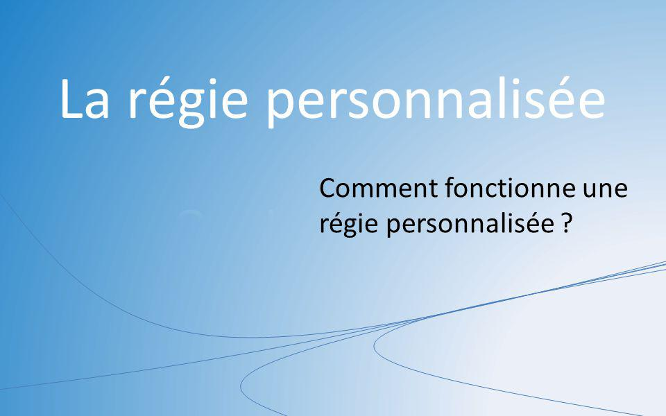 Comment fonctionne une régie personnalisée ?