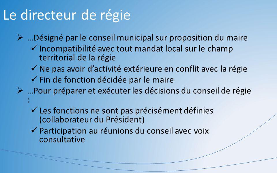 Le directeur de régie …Désigné par le conseil municipal sur proposition du maire Incompatibilité avec tout mandat local sur le champ territorial de la