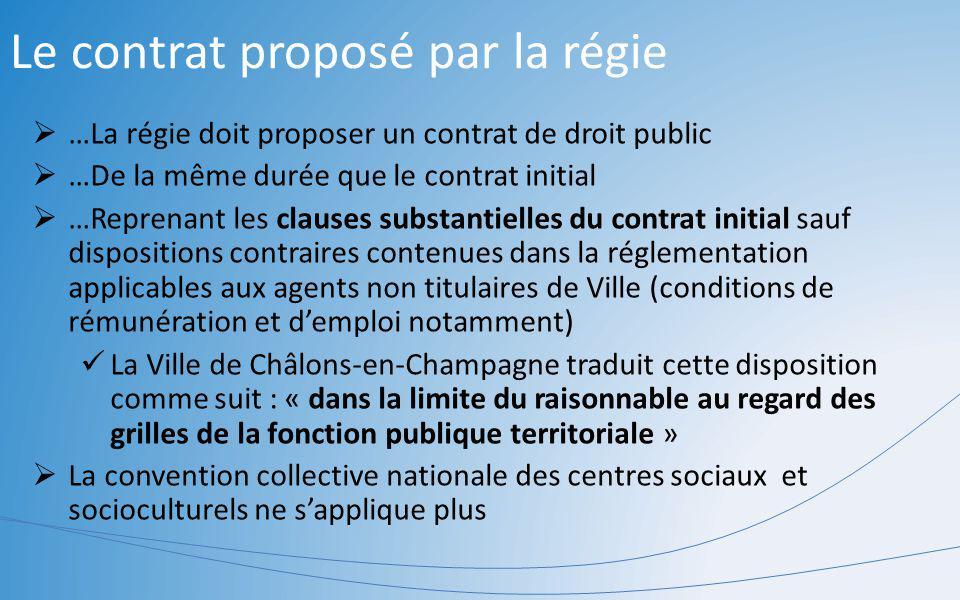 Le contrat proposé par la régie …La régie doit proposer un contrat de droit public …De la même durée que le contrat initial …Reprenant les clauses sub