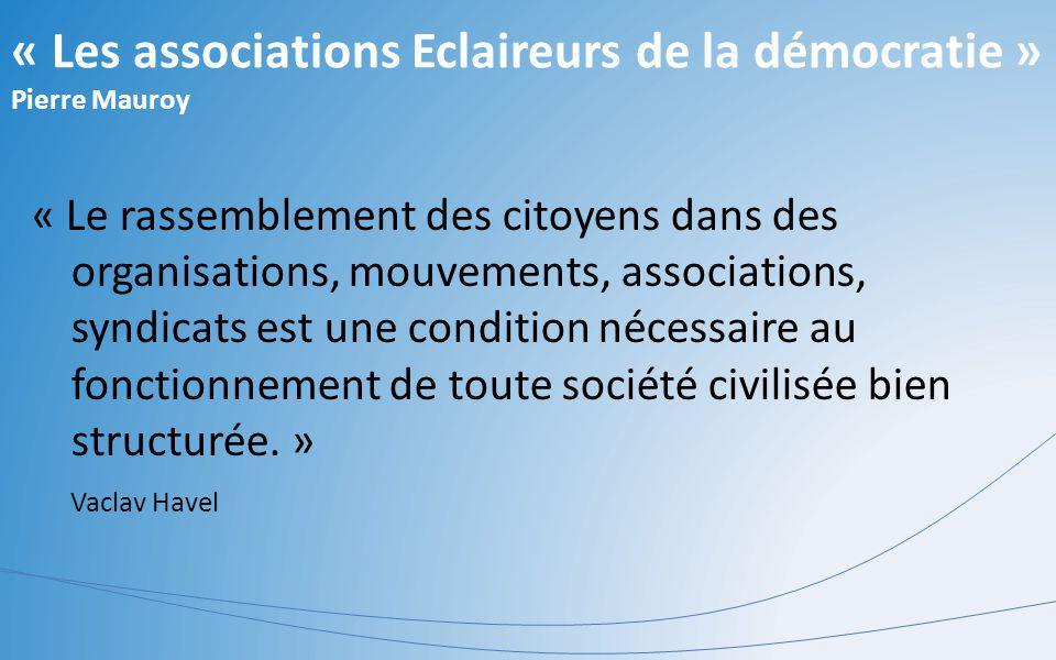« Les associations Eclaireurs de la démocratie » Pierre Mauroy « Le rassemblement des citoyens dans des organisations, mouvements, associations, syndi