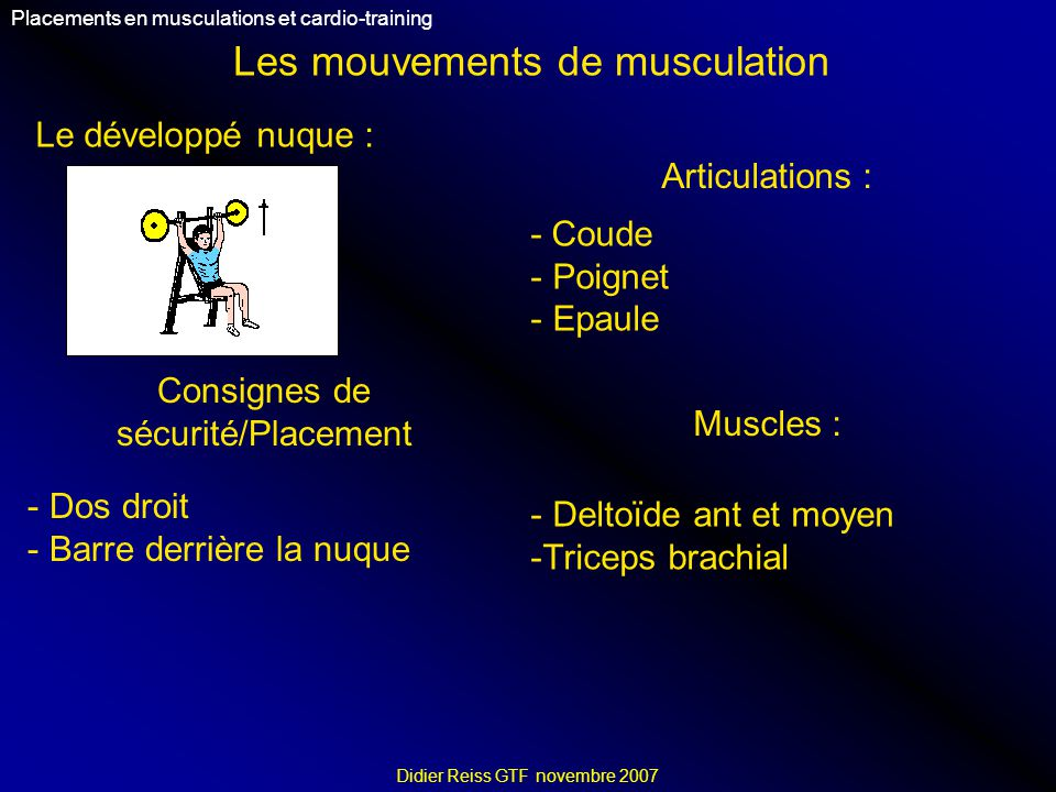 Les mouvements de musculation Placements en musculations et cardio-training Didier Reiss GTF novembre 2007 Le développé nuque : Articulations : - Coud