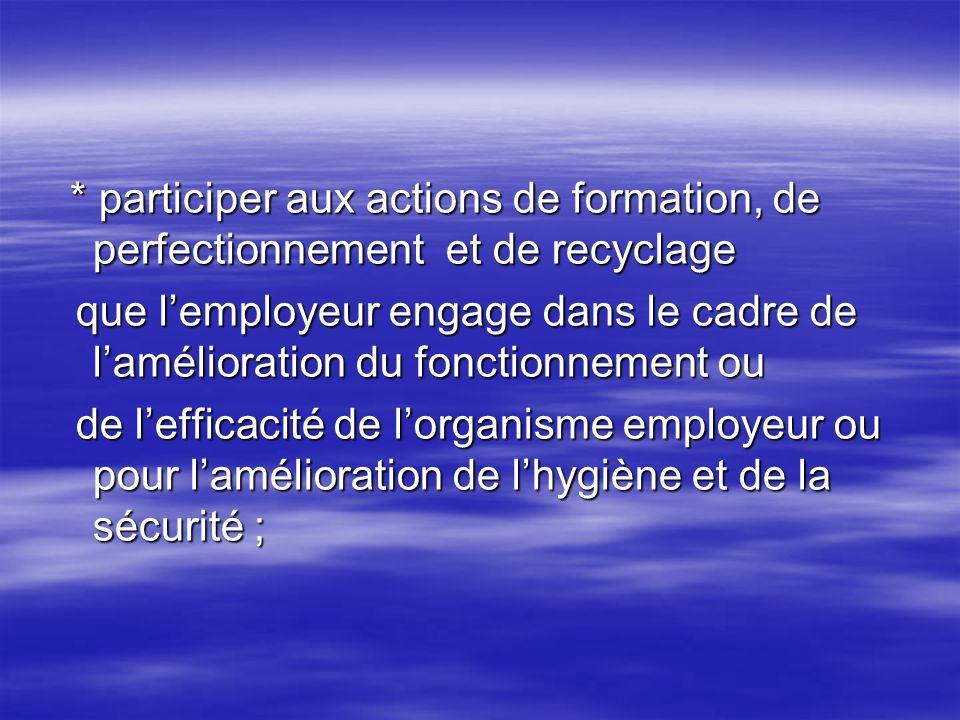 * participer aux actions de formation, de perfectionnement et de recyclage * participer aux actions de formation, de perfectionnement et de recyclage