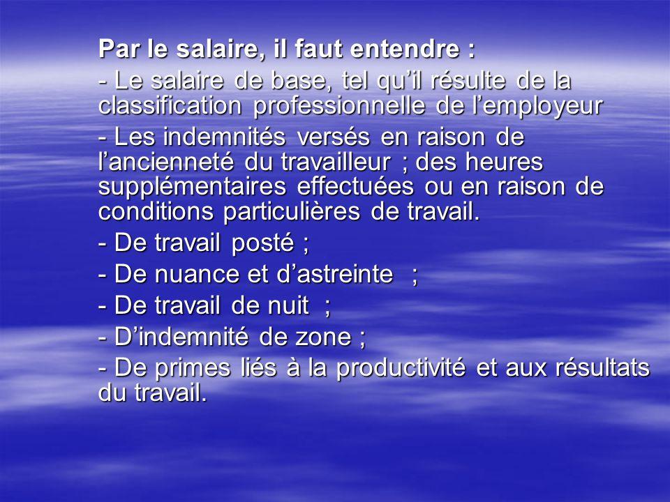 Par le salaire, il faut entendre : - Le salaire de base, tel quil résulte de la classification professionnelle de lemployeur - Les indemnités versés e