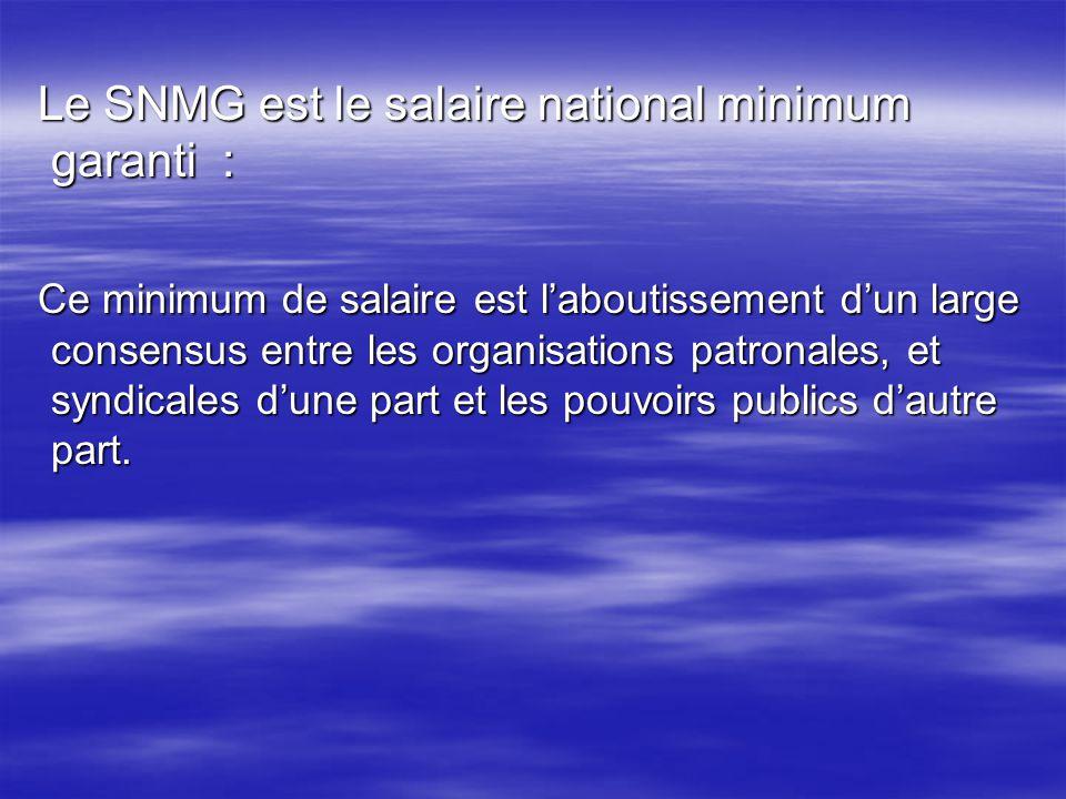 Le SNMG est le salaire national minimum garanti : Le SNMG est le salaire national minimum garanti : Ce minimum de salaire est laboutissement dun large
