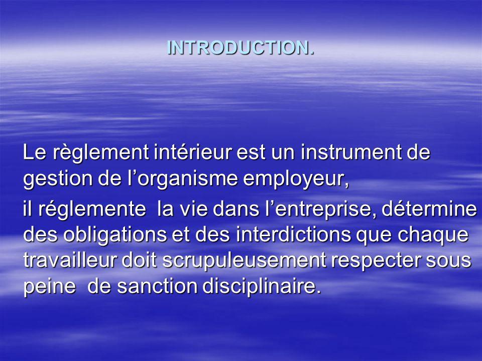 INTRODUCTION. Le règlement intérieur est un instrument de gestion de lorganisme employeur, Le règlement intérieur est un instrument de gestion de lorg