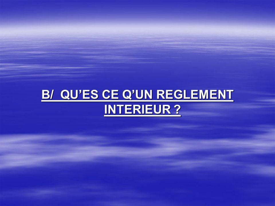 B/ QUES CE QUN REGLEMENT INTERIEUR ?