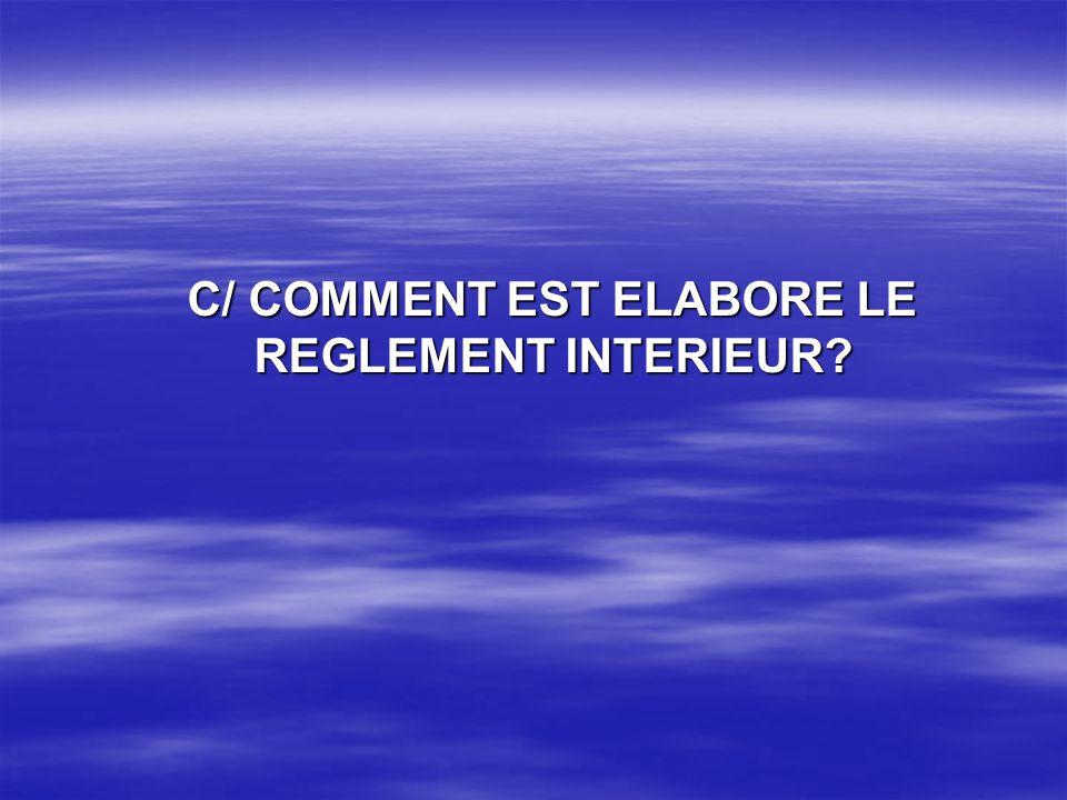 C/ COMMENT EST ELABORE LE REGLEMENT INTERIEUR? C/ COMMENT EST ELABORE LE REGLEMENT INTERIEUR?
