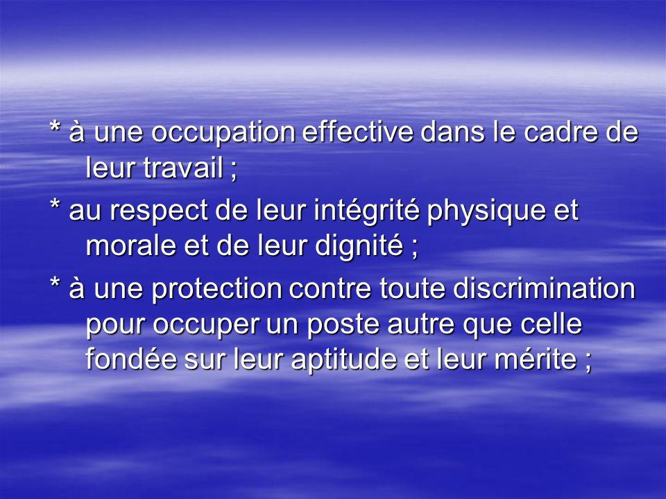 * à une occupation effective dans le cadre de leur travail ; * à une occupation effective dans le cadre de leur travail ; * au respect de leur intégri