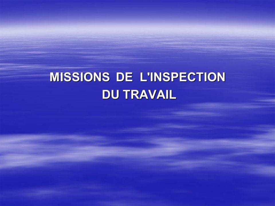 MISSIONS DE L'INSPECTION DU TRAVAIL DU TRAVAIL