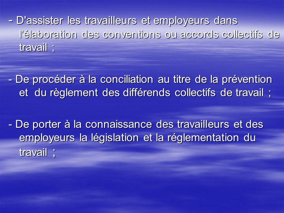 - D'assister les travailleurs et employeurs dans l'élaboration des conventions ou accords collectifs de travail ; - De procéder à la conciliation au t