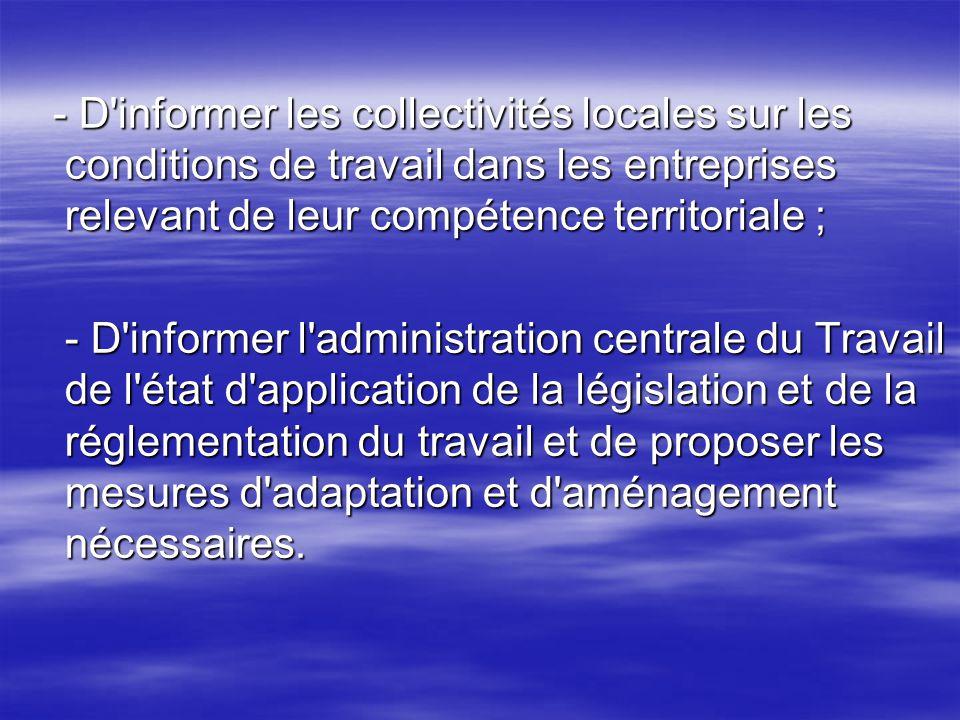 - D'informer les collectivités locales sur les conditions de travail dans les entreprises relevant de leur compétence territoriale ; - D'informer les
